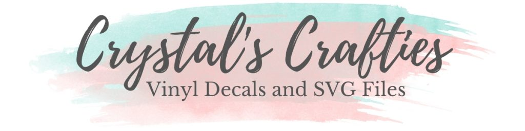Come Shop Crystal's Crafties SVG Files and Vinyl Decals